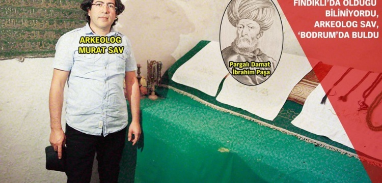 Arkeolog Murat Sav: Pargalı'nın mezarını buldum