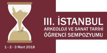 3. İstanbul Arkeoloji ve Sanat tarihi Öğrenci Sempozyumu