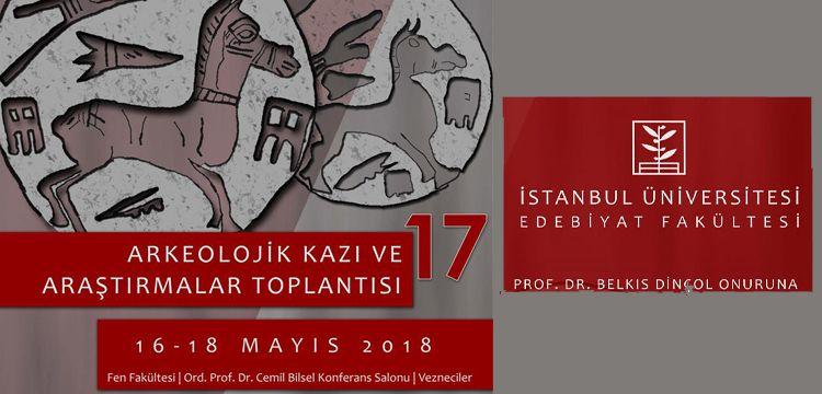 İstanbul Üniversitesi'nde 17. Arkeolojik Kazı ve Araştırmalar Toplantısı