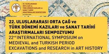 22. Uluslararası Orta Çağ ve Türk Dönemi Kazıları ve Sanat Tarihi Araştırmaları Sempozyumu