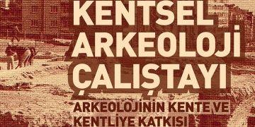 Kentsel Arkeoloji Çalıştayı 30 Kasım 2 Aralık arasında yapılacak