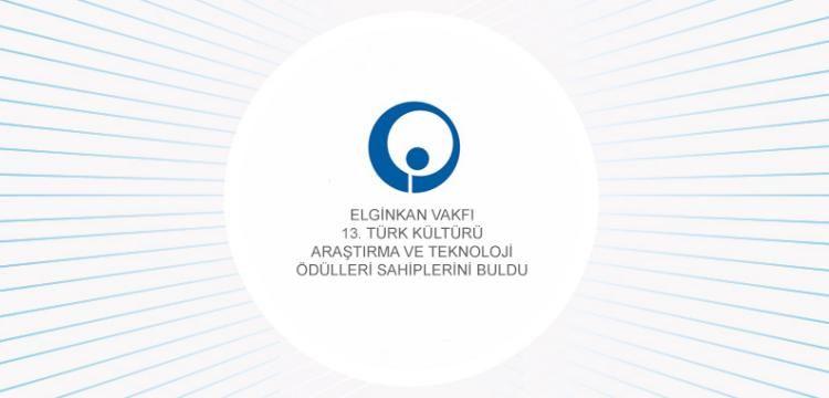 Elginkan Vakfı Türk Kültürü Araştırma ve Teknoloji Ödülleri açıklandı