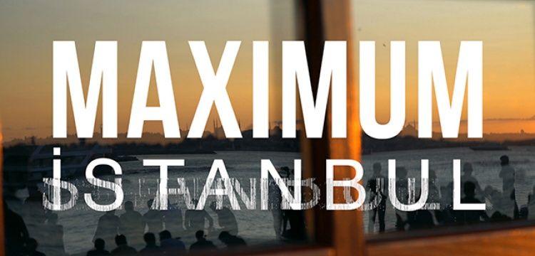 Maksimum İstanbul tanıtım filmi yayınlandı